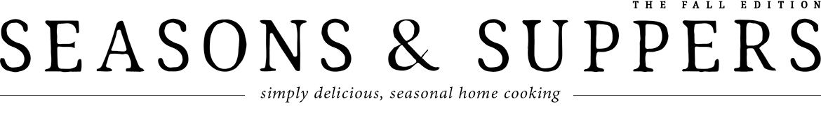 Seasons and Suppers - Simply delicious, seasonal home cooking